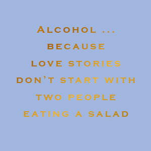 Susan O'Hanlon Card - alcohol... because love stories don't start with two people eating a salad - Sartorial Boutique and Gifts