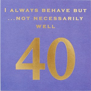 Susan O'Hanlon card - I always behave...Age 40 - Sartorial Boutique and Gifts