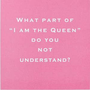 Susan O'Hanlon card - what part of I am the Queen do you not understand - Sartorial Boutique and Gifts