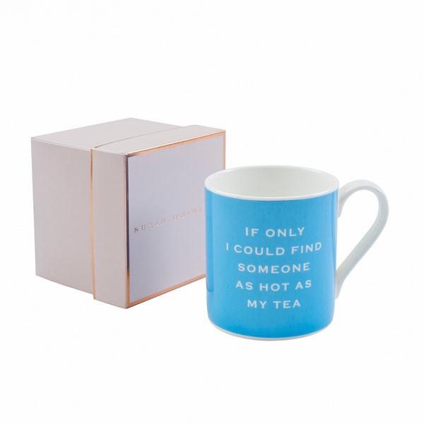 Susan O'Hanlon mug - find someone as hot as my tea - Sartorial Boutique and Gifts
