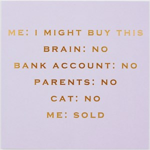 Susan O'Hanlon card - I might buy this, brain no, bank account no, parents no, cat no, me yes - Sartorial Boutique and Gifts