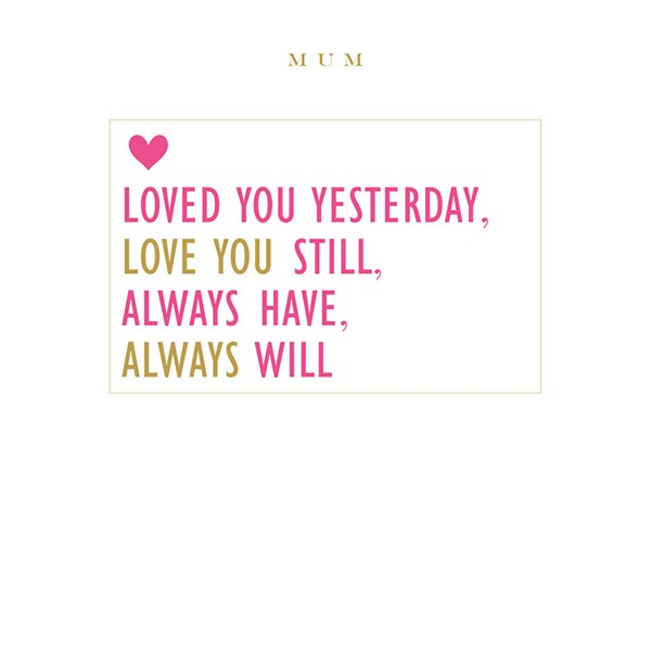 Susan O'Hanlon card - Mum - Loved you yesterday, Love you still...