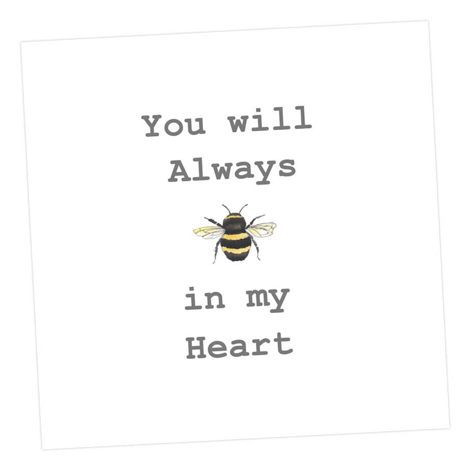 You will always bee in my heart card - Sartorial Boutique and Gifts