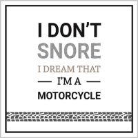 I don't snore I dream I'm a motorcycle card - Sartorial Boutique and Gifts