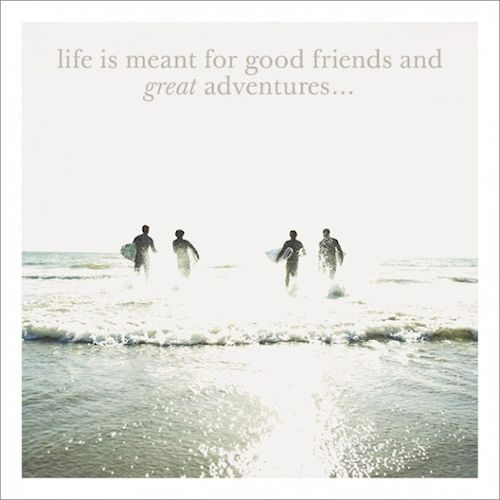 Life is meant for good friends and great adventures - Card - Sartorial Boutique and Gifts